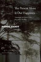 The Present Alone is Our Happiness: Conversations with Jeannie Carlier and Arnold I. Davidson - Cultural Memory in the Present (Paperback)