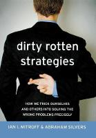 Dirty Rotten Strategies: How We Trick Ourselves and Others into Solving the Wrong Problems Precisely - High Reliability and Crisis Management (Hardback)