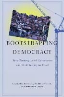 Bootstrapping Democracy: Transforming Local Governance and Civil Society in Brazil (Paperback)