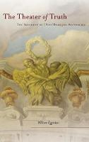 The Theater of Truth: The Ideology of (Neo)Baroque Aesthetics (Hardback)