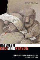 Between Race and Reason: Violence, Intellectual Responsibility, and the University to Come (Hardback)