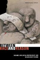 Between Race and Reason: Violence, Intellectual Responsibility, and the University to Come (Paperback)