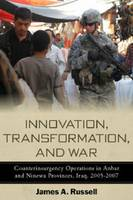 Innovation, Transformation, and War: Counterinsurgency Operations in Anbar and Ninewa Provinces, Iraq, 2005-2007 (Hardback)