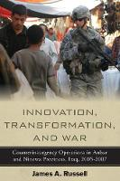 Innovation, Transformation, and War: Counterinsurgency Operations in Anbar and Ninewa Provinces, Iraq, 2005-2007 (Paperback)