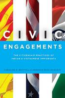 Civic Engagements: The Citizenship Practices of Indian and Vietnamese Immigrants (Hardback)