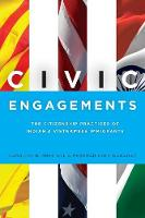 Civic Engagements: The Citizenship Practices of Indian and Vietnamese Immigrants (Paperback)