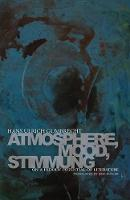 Atmosphere, Mood, Stimmung: On a Hidden Potential of Literature (Paperback)