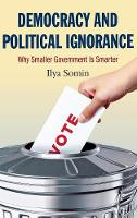 Democracy and Political Ignorance: Why Smaller Government Is Smarter (Hardback)