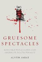 Gruesome Spectacles: Botched Executions and America's Death Penalty (Hardback)