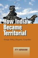 How India Became Territorial: Foreign Policy, Diaspora, Geopolitics - Studies in Asian Security (Hardback)