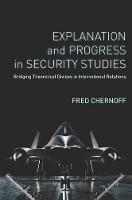 Explanation and Progress in Security Studies: Bridging Theoretical Divides in International Relations (Paperback)