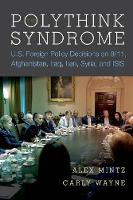 The Polythink Syndrome: U.S. Foreign Policy Decisions on 9/11, Afghanistan, Iraq, Iran, Syria, and ISIS (Paperback)