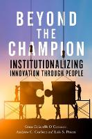 Beyond the Champion: Institutionalizing Innovation Through People (Hardback)