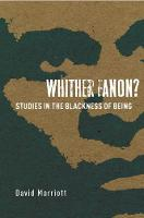 Whither Fanon?: Studies in the Blackness of Being - Cultural Memory in the Present (Hardback)