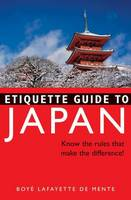 Etiquette Guide to Japan: Know the Rules...That Make the Difference (Paperback)