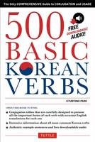 500 Basic Korean Verbs: Only Comprehensive Guide to Conjugation and Usage (Paperback)
