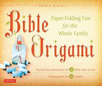 Bible Origami: Paper-Folding Bible Story Fun for the Whole Family