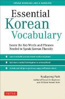Essential Korean Vocabulary: Learn the Key Words and Phrases Needed to Speak Korean Fluently (Paperback)