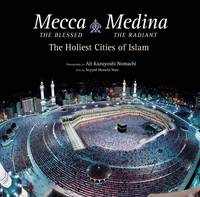 Mecca the Blessed, Medina the Radiant: The Holiest Cities of Islam (Hardback)