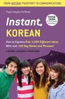 Instant Korean: How to Express Over 1,000 Different Ideas with Just 100 Key Words and Phrases! (A Korean Language Phrasebook & Dictionary) - Instant Phrasebook Series (Paperback)
