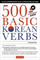 500 Basic Korean Verbs: The Only Comprehensive Guide to Conjugation and Usage (Downloadable Audio Files Included) (Paperback)