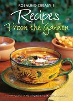 """Rosalind Creasy's Recipes from the Garden: 200 Exciting Recipes from the Author of """"The Complete Book of Edible Landscaping"""" (Paperback)"""