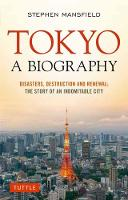 Tokyo: A Biography: Disasters, Destruction and Renewal: The Story of an Indomitable City (Paperback)