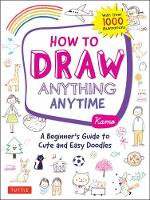 How to Draw Anything Anytime: A Beginner's Guide to Cute and Easy Doodles (over 1,000 illustrations) (Paperback)