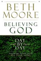 Believing God Day by Day: Growing Your Faith All Year Long (Hardback)