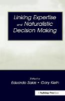 Linking Expertise and Naturalistic Decision Making - Expertise: Research and Applications Series (Hardback)