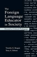 The Foreign Language Educator in Society: Toward A Critical Pedagogy (Paperback)