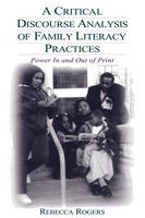 A Critical Discourse Analysis of Family Literacy Practices: Power in and Out of Print (Paperback)