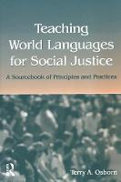 Teaching World Languages for Social Justice: A Sourcebook of Principles and Practices (Paperback)
