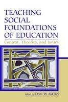 Teaching Social Foundations of Education: Contexts, Theories, and Issues - Sociocultural, Political, and Historical Studies in Education (Paperback)