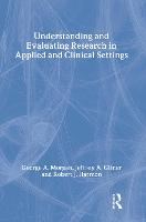 Understanding and Evaluating Research in Applied and Clinical Settings (Hardback)