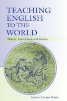 Teaching English to the World: History, Curriculum, and Practice (Paperback)