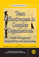 Team Effectiveness In Complex Organizations: Cross-Disciplinary Perspectives and Approaches - SIOP Organizational Frontiers Series (Hardback)