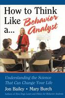How to Think Like a Behavior Analyst: Understanding the Science That Can Change Your Life (Paperback)