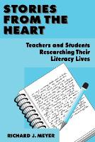 Stories From the Heart: Teachers and Students Researching their Literacy Lives (Paperback)