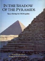 In the Shadow of the Pyramids: Egypt during the Old Kingdom (Paperback)