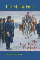 Let ME be Free: The Nez Perce Tragedy (Paperback)