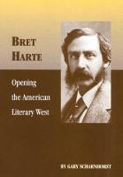 Bret Harte: Opening the American Literary West (Hardback)