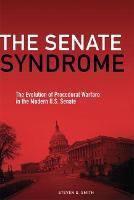 The Senate Syndrome: The Evolution of Procedural Warfare in the Modern U.S. Senate - The Julian J. Rothbaum Distinguished Lecture Series (Hardback)