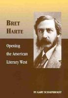 Bret Harte: Opening the American Literary West - Oklahoma Western Biographies 17 (Paperback)