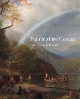 Framing First Contact: From Catlin to Russell - The Charles M. Russell Center Series on Art and Photography of the American West (Hardback)
