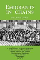 Emigrants in Chains. A Social History of the Forced Emigration to the Americas of Felons, Destitute Children, Political and Religious Non-Conformists, Vagabonds, Beggars and Other Undesirables, 1607-1776 (Paperback)