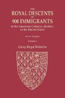 The Royal Descents of 900 Immigrants to the American Colonies, Quebec, or the United States Who Were Themselves Notable or Left Descendants Notable in American History. in Two Volumes. Volume I: Volume I: Acknowledgments, Introduction, and Descent from KI (Paperback)