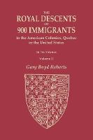 The Royal Descents of 900 Immigrants to the American Colonies, Quebec, or the United States Who Were Themselves Notable or Left Descendants Notable in American History. in Two Volumes. Volume II: Volume II: Descents from Kings or Sovereigns Who Died Befor (Paperback)