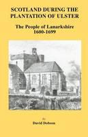 Scotland During the Plantation of Ulster: Lanarkshire 1600-1699 (Paperback)