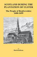 Scotland During the Plantation of Ulster: The People of Renfrewshire, 1600-1699 (Paperback)